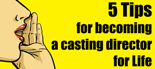 5 tips for becoming a casting director for Life