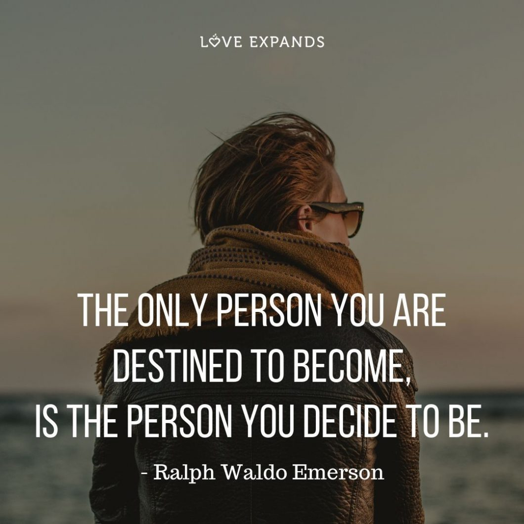 The Only Person You Are Destined To Become, Is The Person You Decide To Be | A quote of wisdom by Ralph Waldo Emerson | Picture Quotes