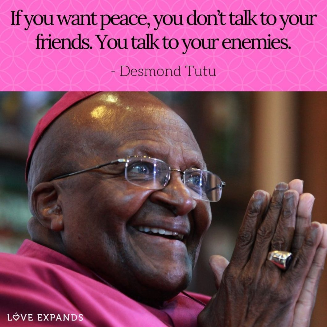 If you want peace, you don't talk to your friends. You talk to your enemies. A picture quote by Desmond TuTu.