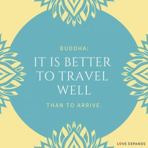 It is better to travel well than to arrive - Buddha