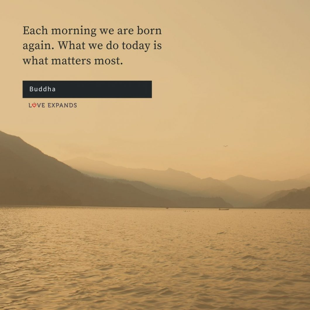 Picture Quote From Buddha: Each morning we are born again. What we do today is what matters most.
