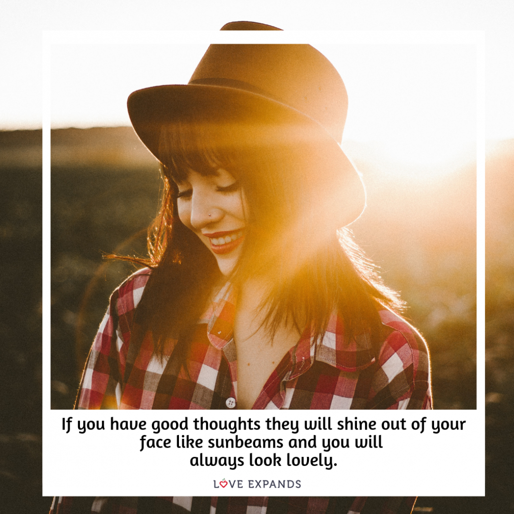 Roald Dahl picture quote: If you have good thoughts they will shine out of your face like sunbeams and you will always look lovely.