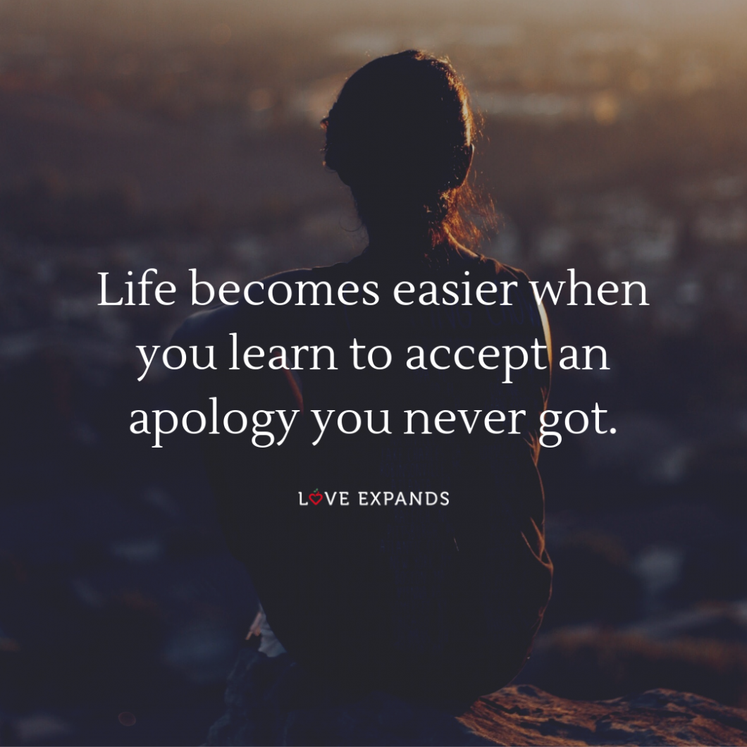 Life becomes easier when you learn to accept an apology you never got. Picture Quote