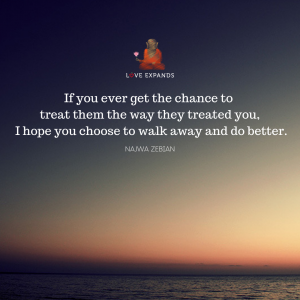 """Picture quote by Najwa Zebian that says, """"If you ever get the chance to treat them the way they treated you, I hope you choose to walk away and do better."""""""