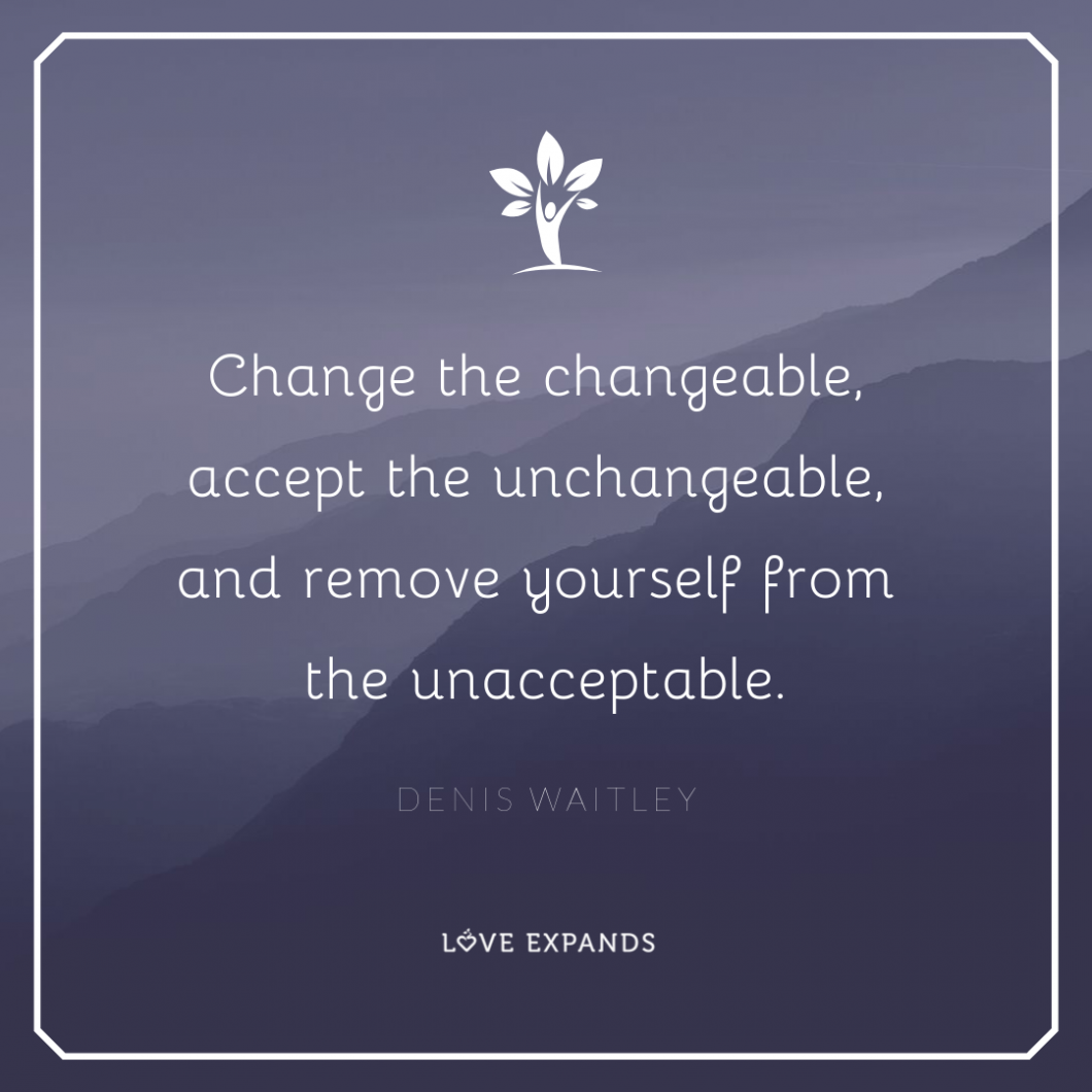 Change the changeable, accept the unchangeable, and remove yourself from the unacceptable. Picture Quote by Denis Waitley