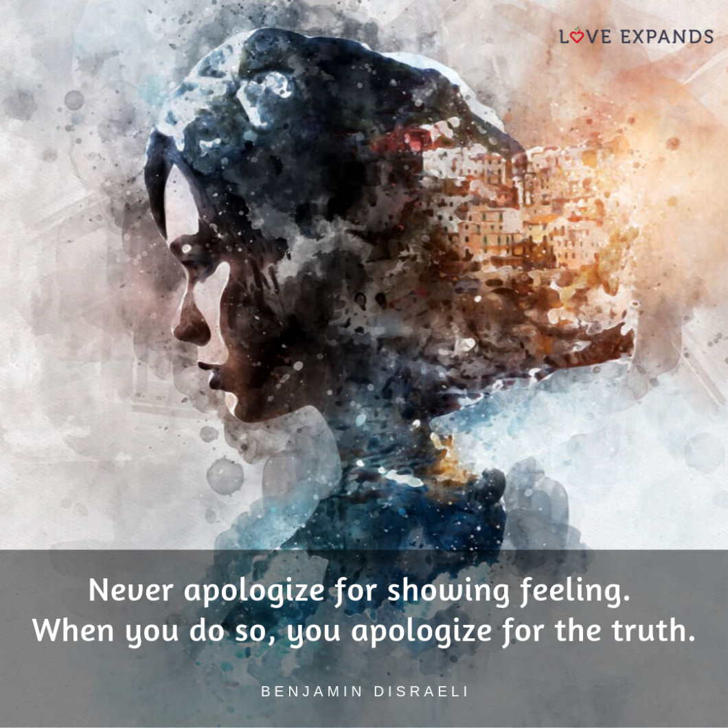 Never apologize for showing feeling.When you do so, you apologize for the truth. Picture quote by Benjamin Disraeli