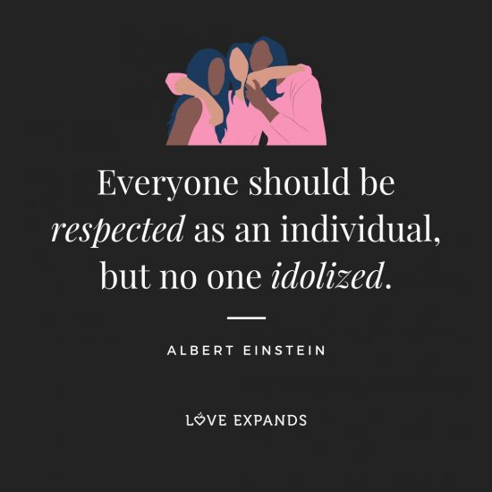 Picture quote of Albert Einstein: Everyone should be respected as an individual, but no one idolized.