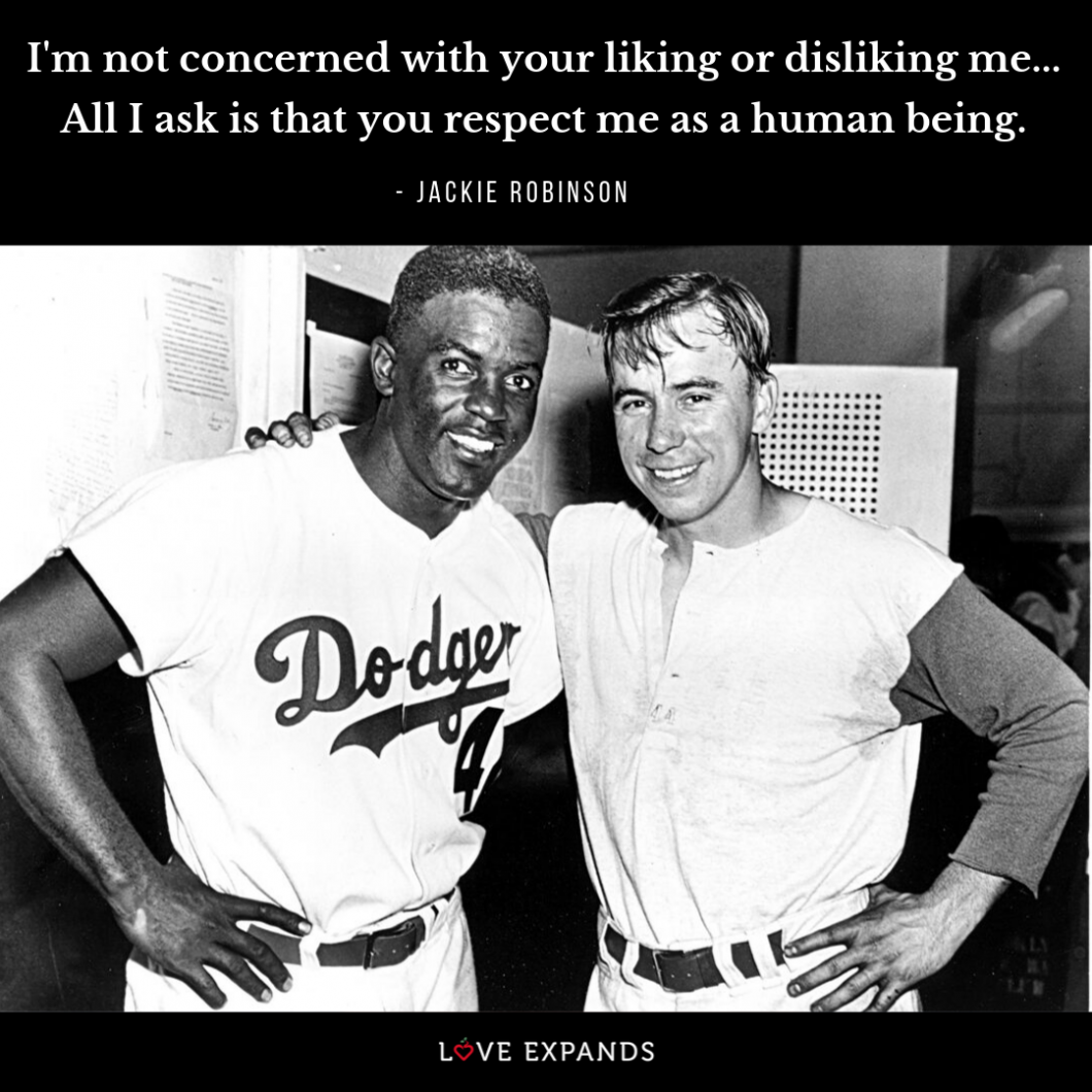 Picture quote by Jackie Robinson that says, I'm not concerned with your liking or disliking me... All I ask is that you respect me as a human being.