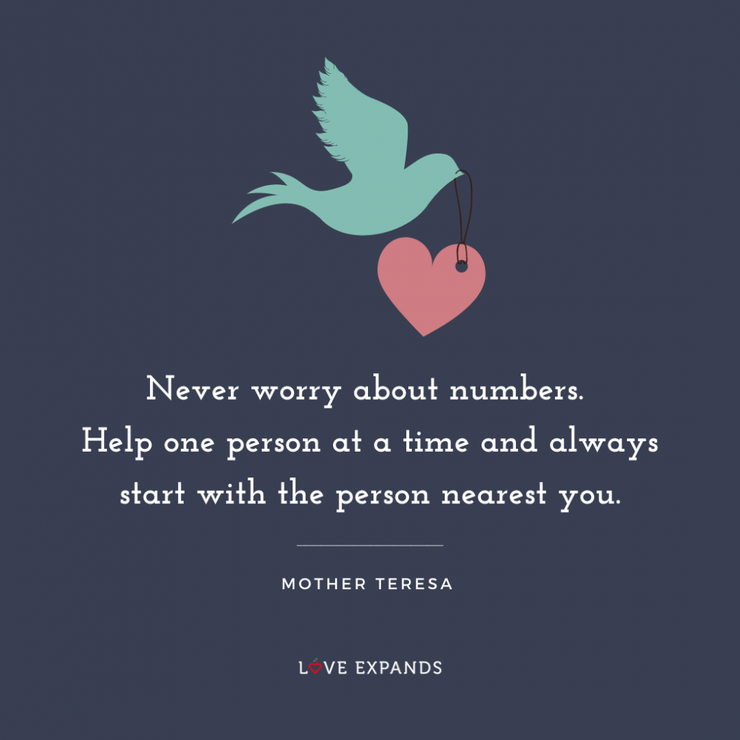 Inspirational picture quote by Mother Teresa: Never worry about numbers. Help one person at a time and always start with the person nearest you.