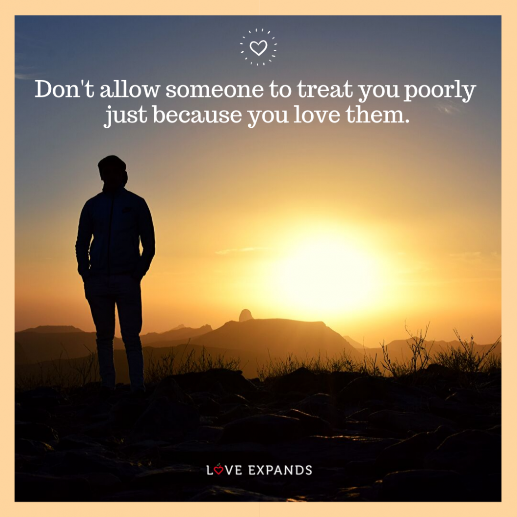 Picture quote: Don't allow someone to treat you poorly just because you love them.