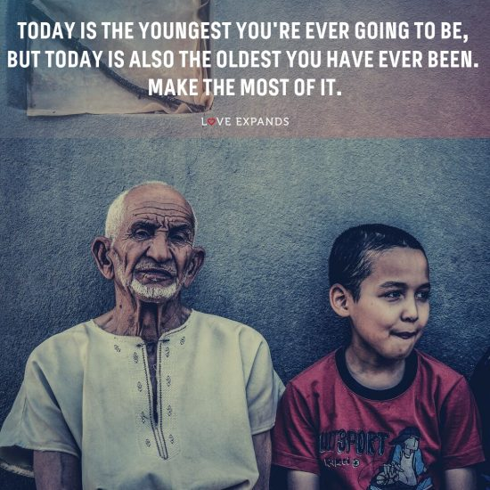 Today is the youngest you're ever going to be, but today is also the oldest you have ever been. Make the most of it. Picture Quote.