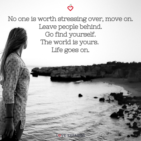 No one is worth stressing over, move on. Leave people behind. Go find yourself. The world is yours. Life goes on. Picture quote.