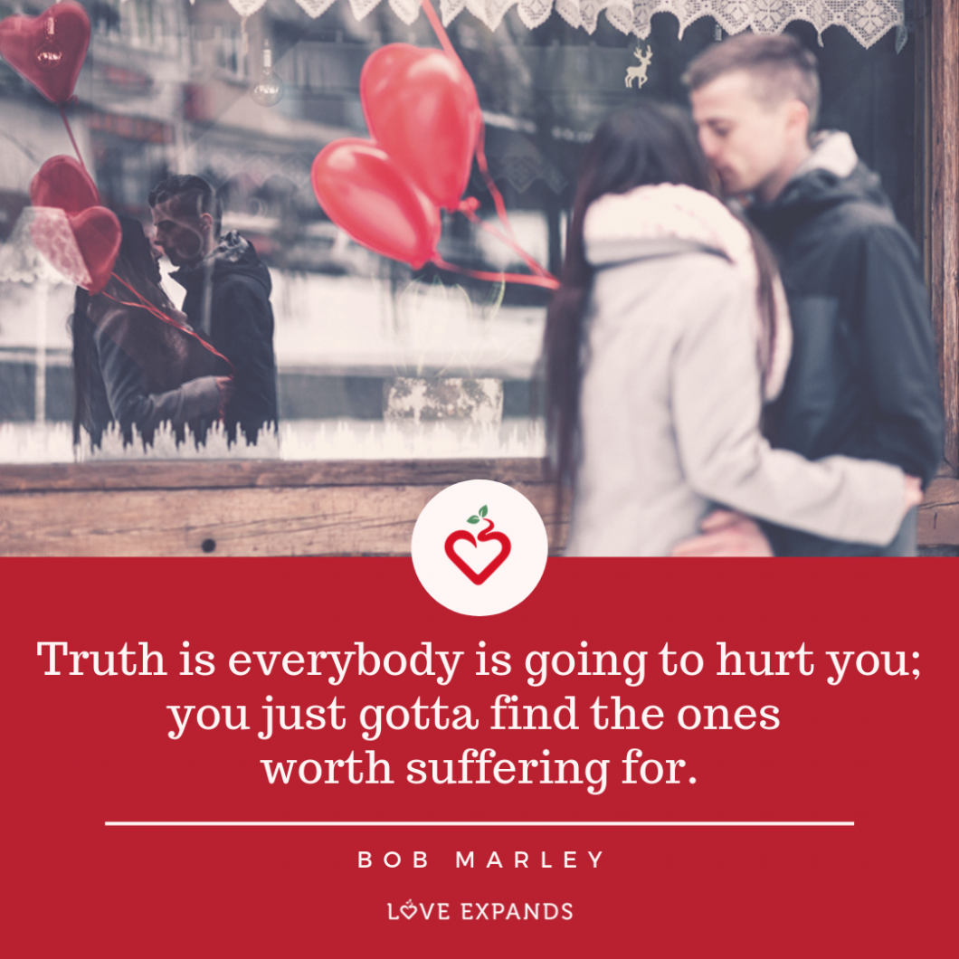 "Bob Marley picture quote: of man and woman kissing in front of a window where their reflection can be seen. The woman is holding two red balloons. The quote says: ""Truth is everybody is going to hurt you; you just gotta find the ones worth suffering for."""
