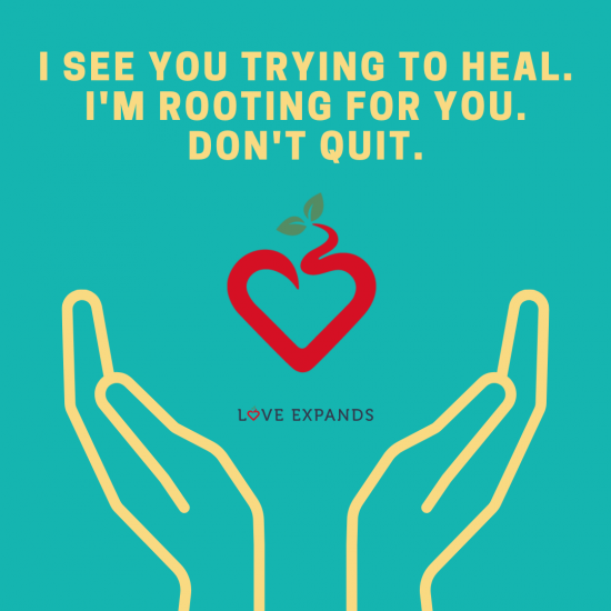 Picture quote: I see you trying to heal. I'm rooting for you. Don't quit.