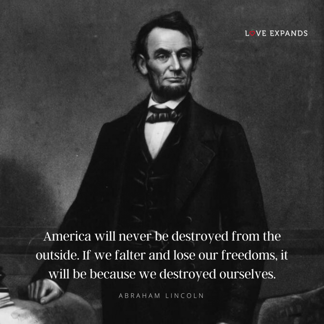 Abraham Lincoln picture quote: America will never be destroyed from the outside. If we falter and lose our freedoms, it will be because we destroyed ourselves.