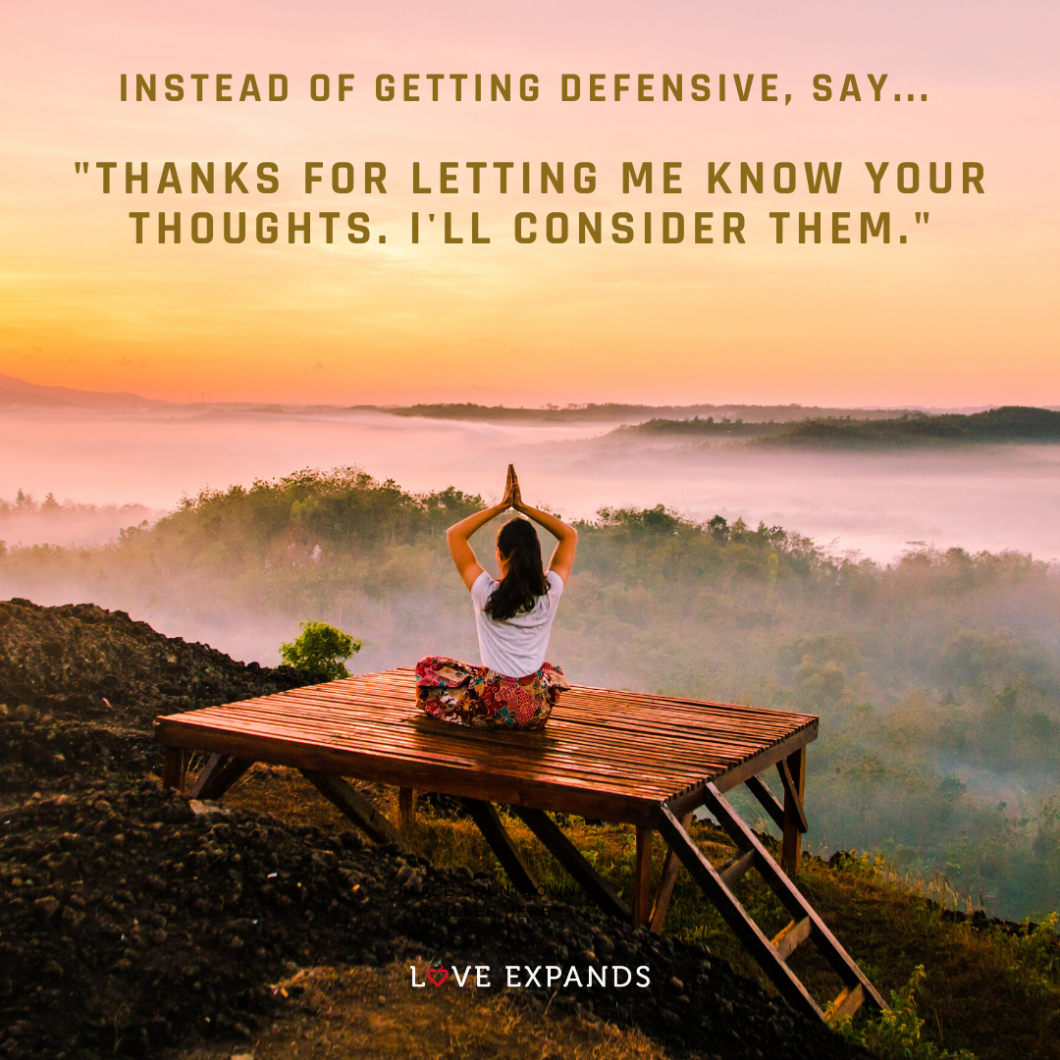 """Picture quote: Instead of getting defensive, say... """"Thanks for letting me know your thoughts. I'll consider them."""""""