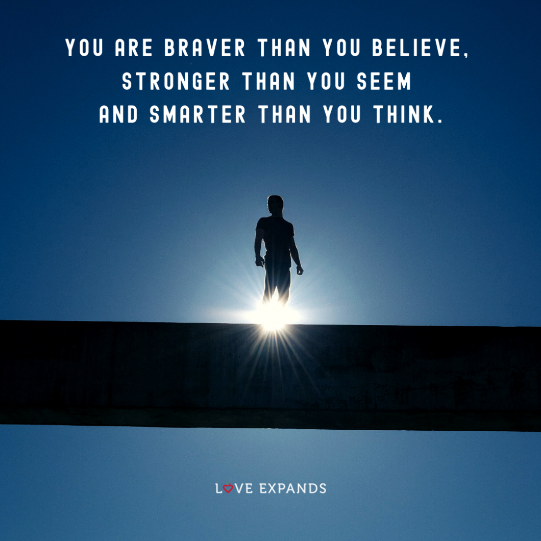 Picture quote: You are braver than you believe, stronger than you seem and smarter than you think.