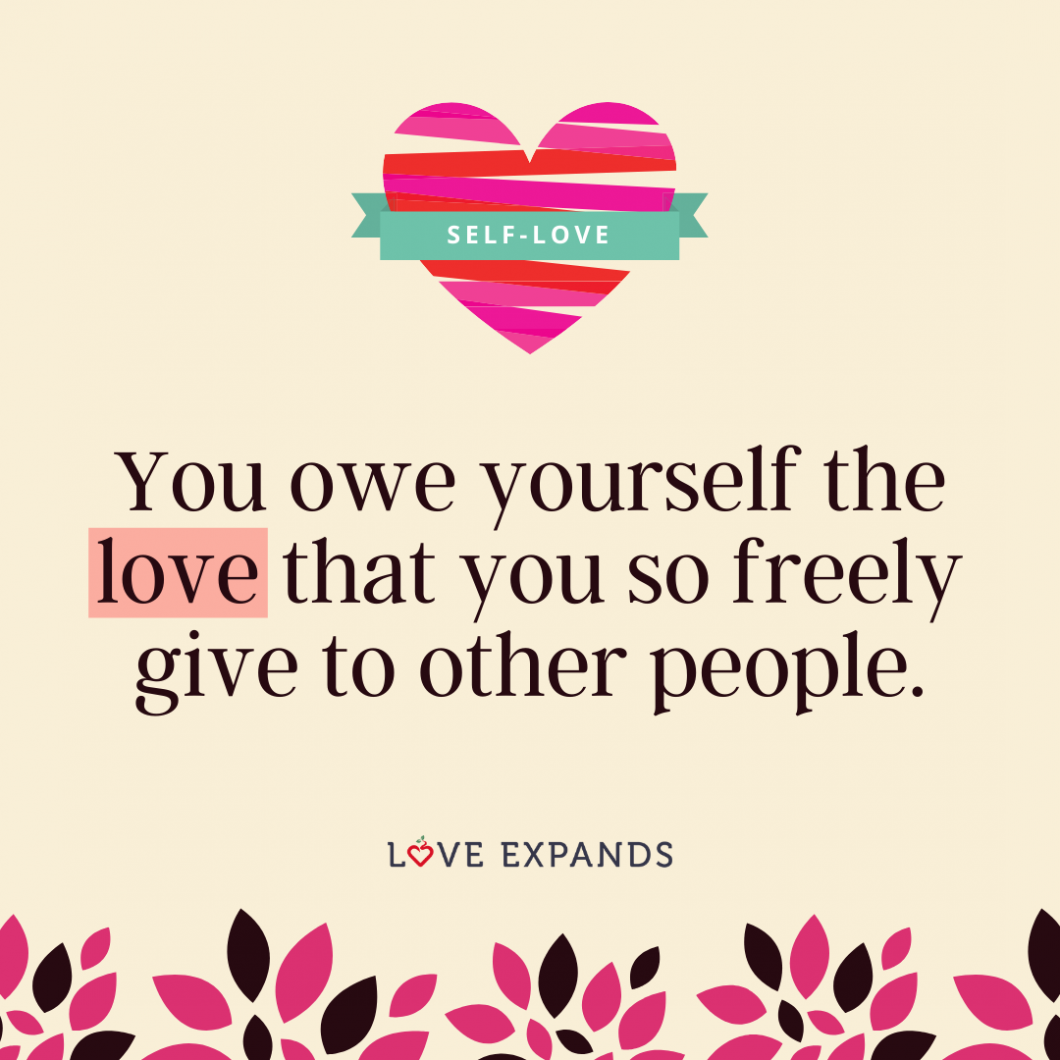 Picture Quote: You owe yourself the love that you so freely give to other people.