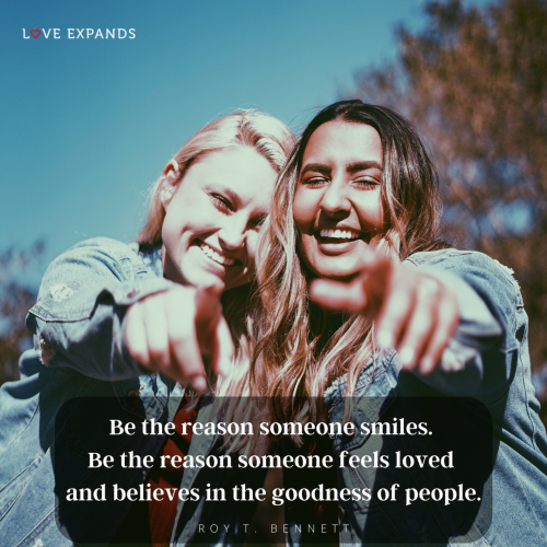 Be the reason someone smiles…