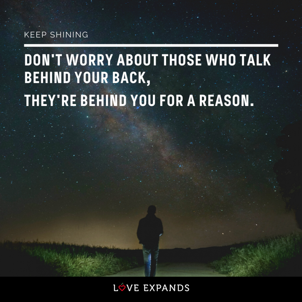 Picture Quote: Don't worry about those who talk behind your back, they're behind you for a reason.