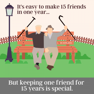 Picture quote of two old men sitting on a bench celebrating their 15 year friendship. The quote reads: It's easy to make 15 friends in one year... But keeping one friend for 15 years is special.