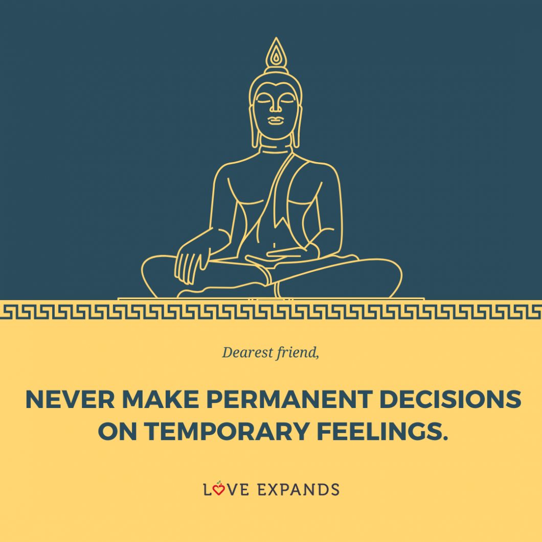 A picture quote with a buddha that reads: Never make permanent decisions on temporary feelings.