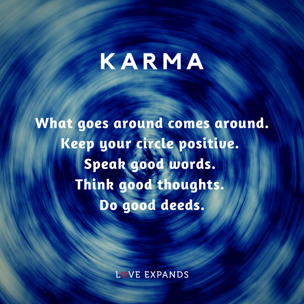 Picture Quote: What goes around comes around. Keep your circle positive. Speak good words. Think good thoughts. Do good deeds.