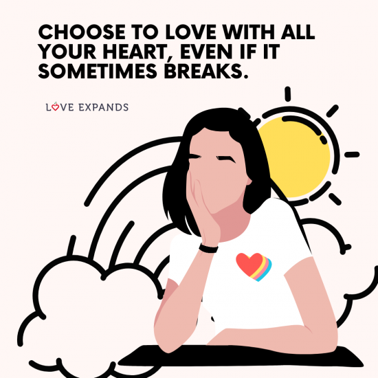"Picture Quote: ""Choose to love with all your heart, even if it sometimes breaks."""