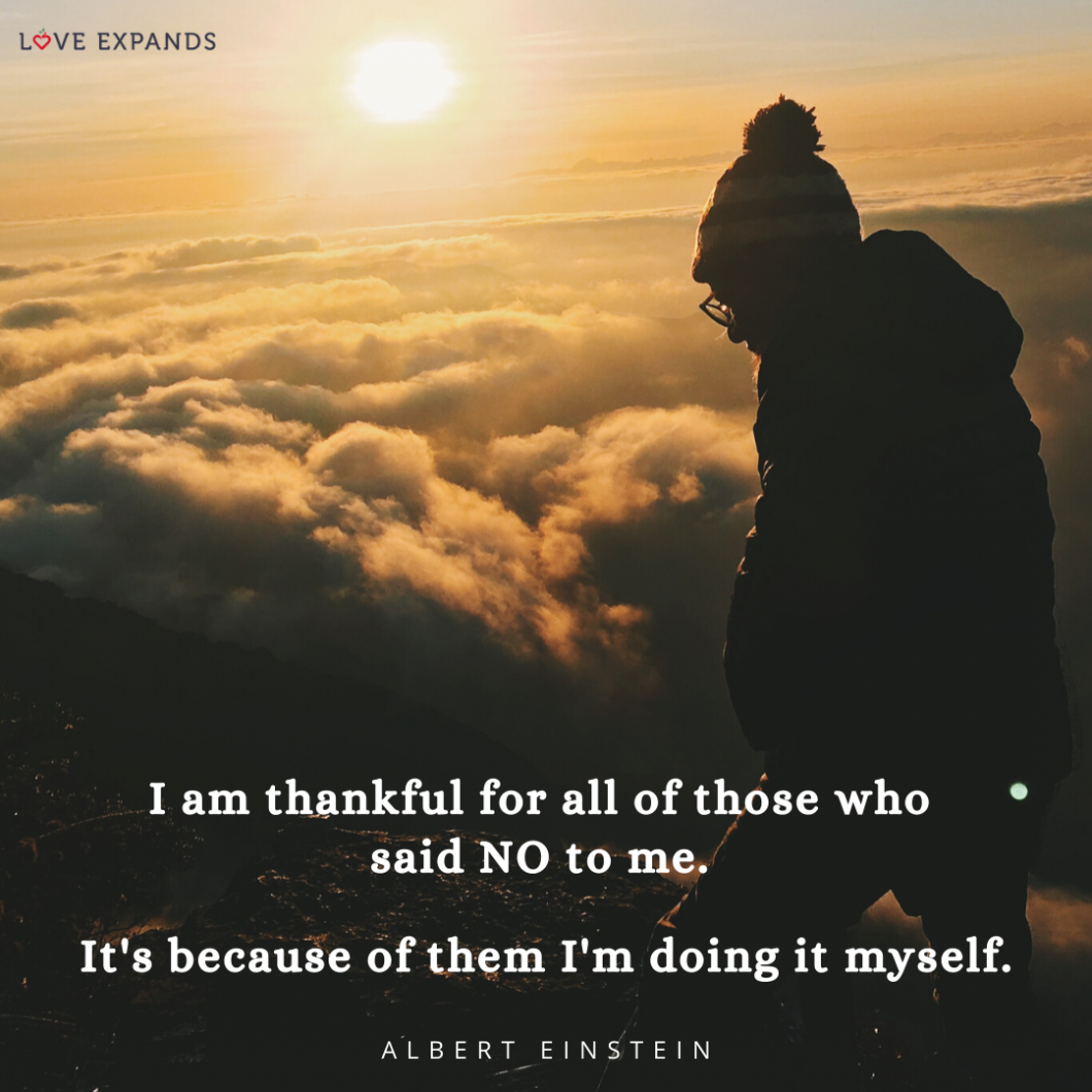"Albert Einstein picture quote of a man atop a mountain: ""I am thankful for all of those who said NO to me. It's because of them I'm doing it myself."""