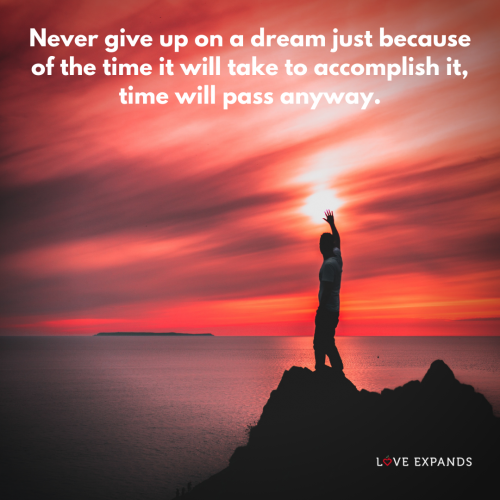 Never give up on a dream just because of the time it will take to…