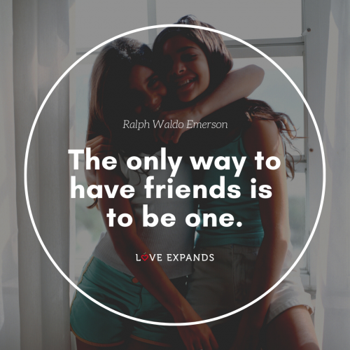 The only way to have friends is to be one