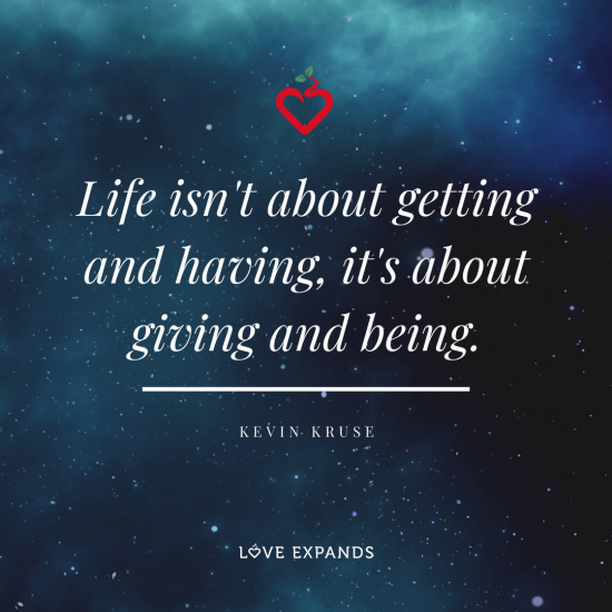 """Life isn't about getting and having, it's about giving and being."" Picture quote by Kevin Kruse"