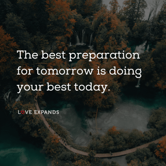 "Motivational picture quote for, ""The best preparation for tomorrow is doing your best today."" Motivational picture quote for achieving success today and tomorrow."""