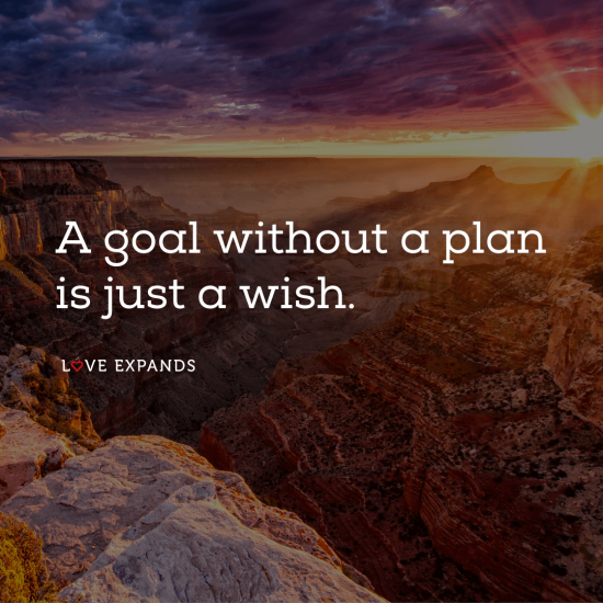 """""""A goal without a plan is just a wish."""""""