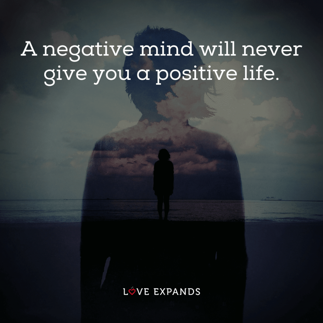 """Picture quote about life and a positive mindset: """"A negative mind will never give you a positive life."""""""