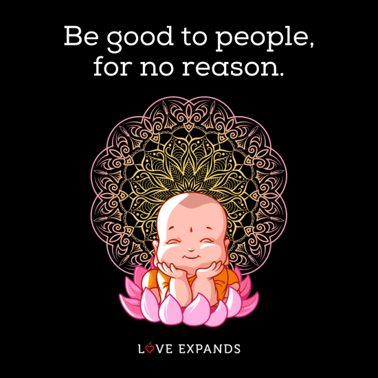 "Inspirational picture quote of a cute baby Buddha: ""Be good to people, for no reason."""