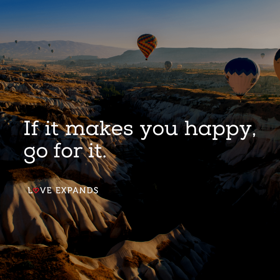 """Encouragement picture quote featuring hot air balloons: """"If it makes you happy, go for it."""""""