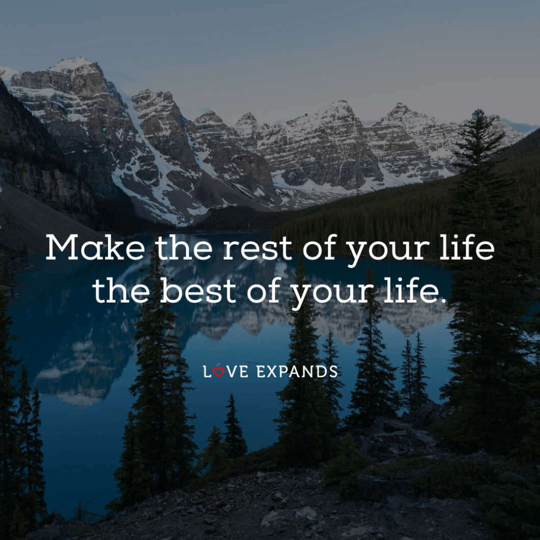 "Life picture quote: ""Make the rest of your life the best of your life."""