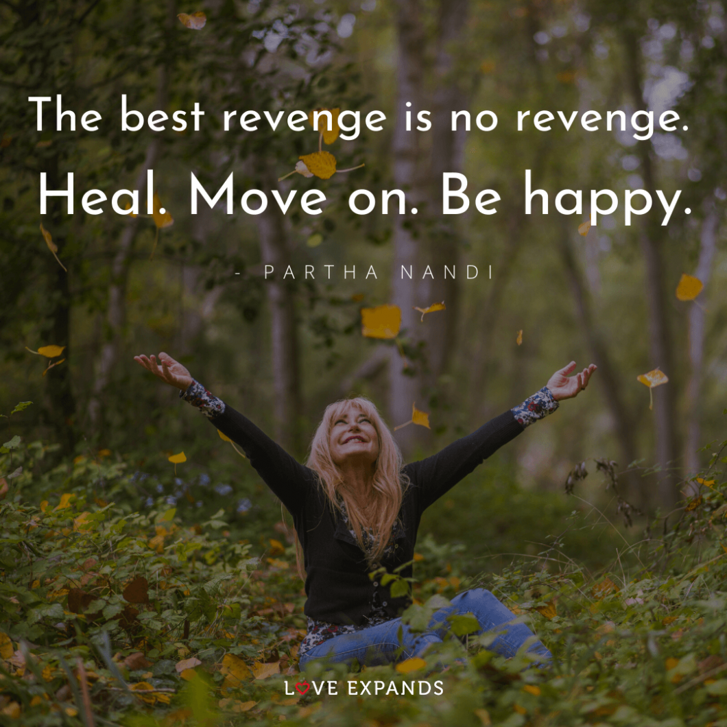 """Partha Nandi Picture Quote: """"The best revenge is no revenge.Heal. Move on. Be happy."""""""