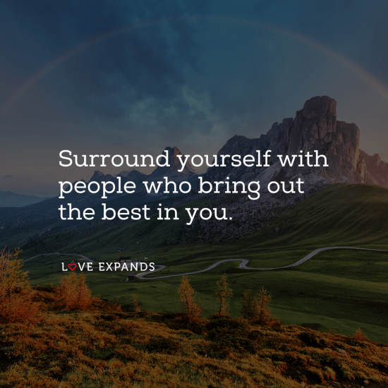 "Picture quote, ""Surround yourself with people who bring out the best in you."""