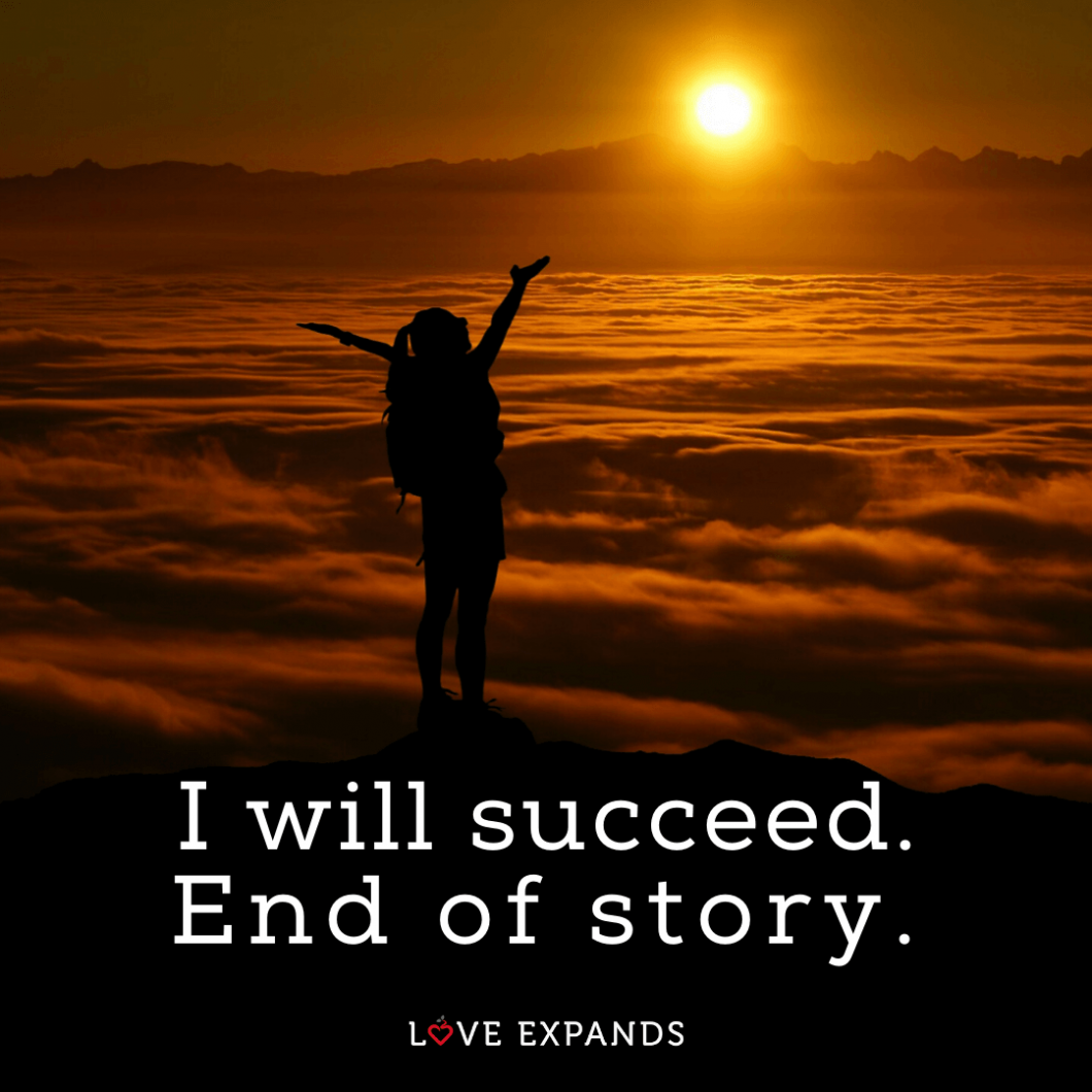 "Motivational picture quote of a woman raising her arms in triumph on a mountaintop overlooking the sun and clouds below: ""I will succeed. End of story."""