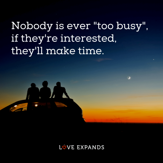 "Friendship and relationship picture quote: ""Nobody is ever ""too busy"", if they're interested, they'll make time."""
