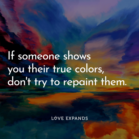 "Colorful picture quote: ""If someone shows you their true colors, don't try to repaint them."""