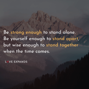 "Picture quote of a mountain: ""Be strong enough to stand alone. Be yourself enough to stand apart, but wise enough to stand together when the time comes."""