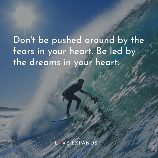 "Picture quote of a surfer riding a wave: ""Don't be pushed around by the fears in your heart. Be led by the dreams in your heart."""