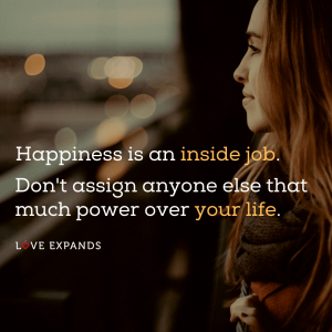 "Happiness picture quote: ""Happiness is an inside job. Don't assign anyone else that much power over your life."""