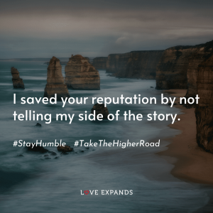 "Stay humble picture quote: ""I saved your reputation by not telling my side of the story."""