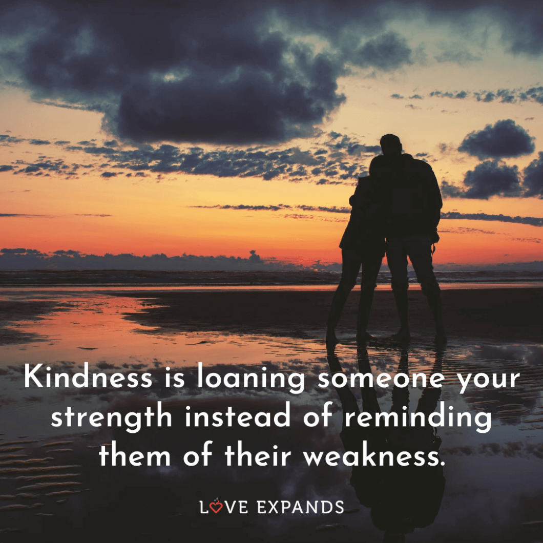 """Kindness picture quote: """"Kindness is loaning someone your strength instead of reminding them of their weakness."""""""