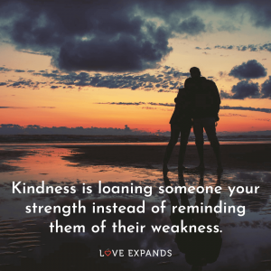 "Kindness picture quote: ""Kindness is loaning someone your strength instead of reminding them of their weakness."""