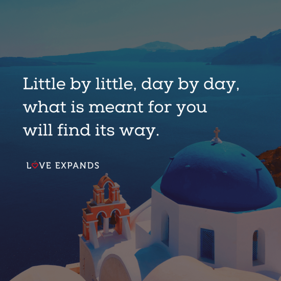 "Picture quote of church and water in Santorini: ""Little by little, day by day, what is meant for you will find its way."""